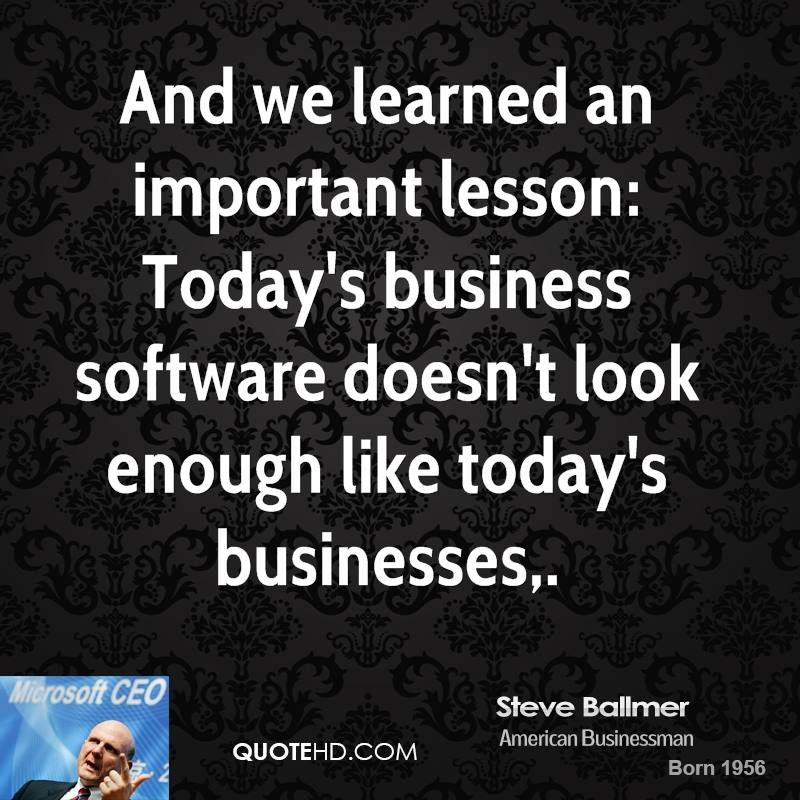 And we learned an important lesson: Today's business software doesn't look enough like today's businesses.