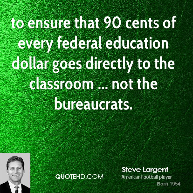 to ensure that 90 cents of every federal education dollar goes directly to the classroom ... not the bureaucrats.