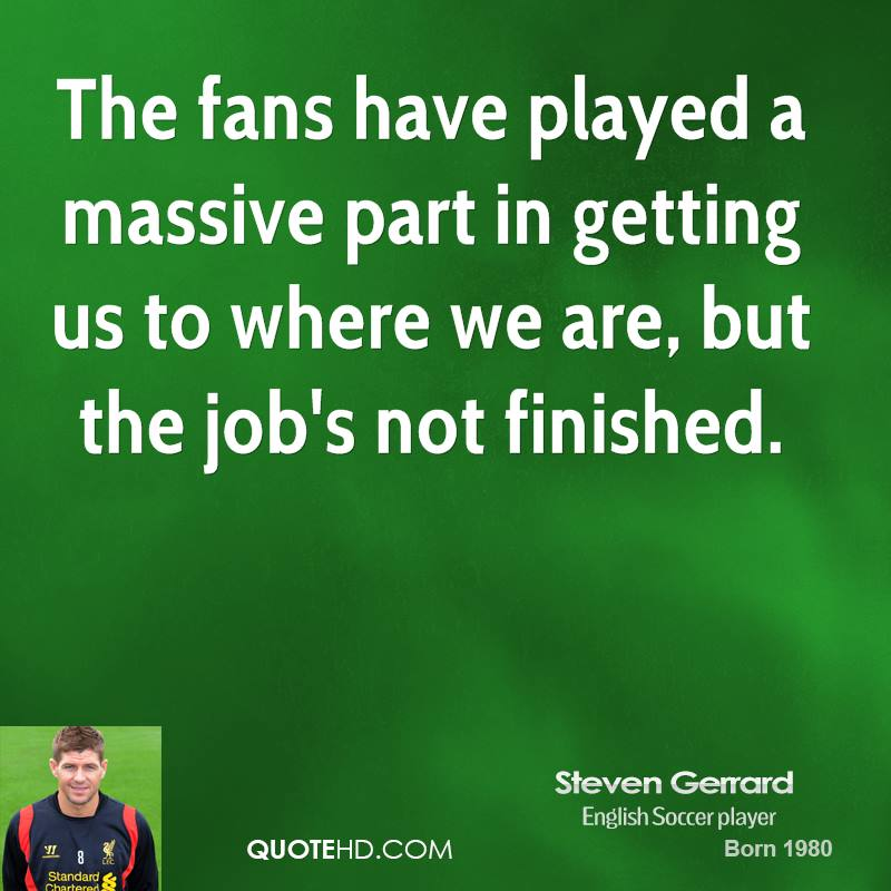The fans have played a massive part in getting us to where we are, but the job's not finished.