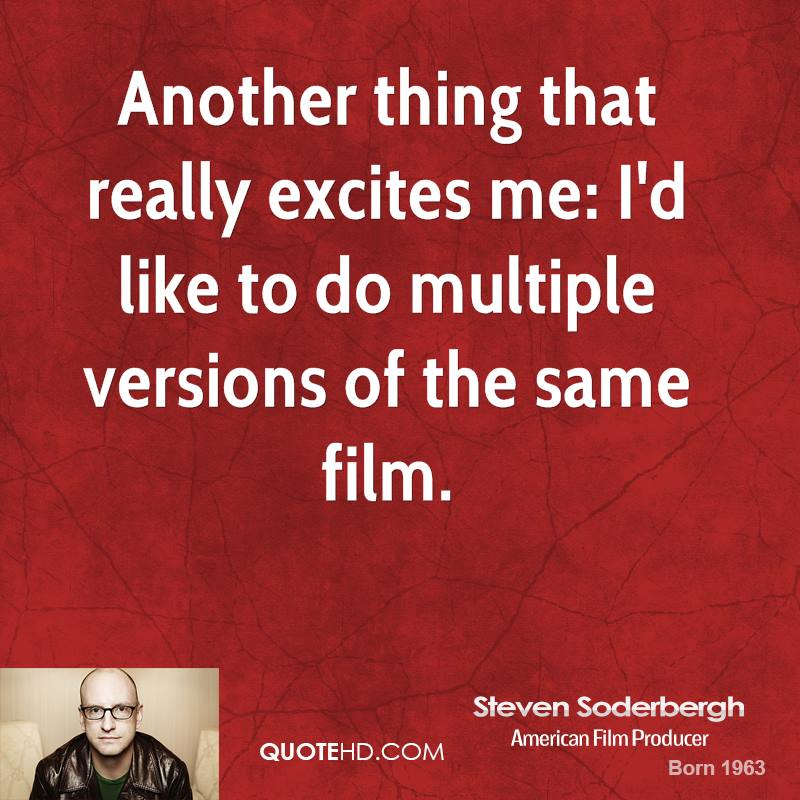 Another thing that really excites me: I'd like to do multiple versions of the same film.