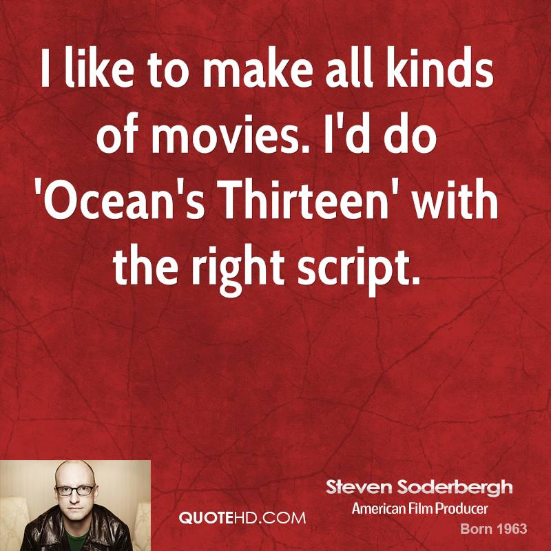 I like to make all kinds of movies. I'd do 'Ocean's Thirteen' with the right script.