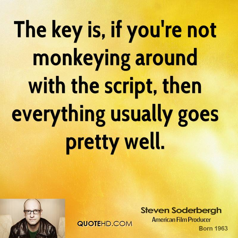 The key is, if you're not monkeying around with the script, then everything usually goes pretty well.