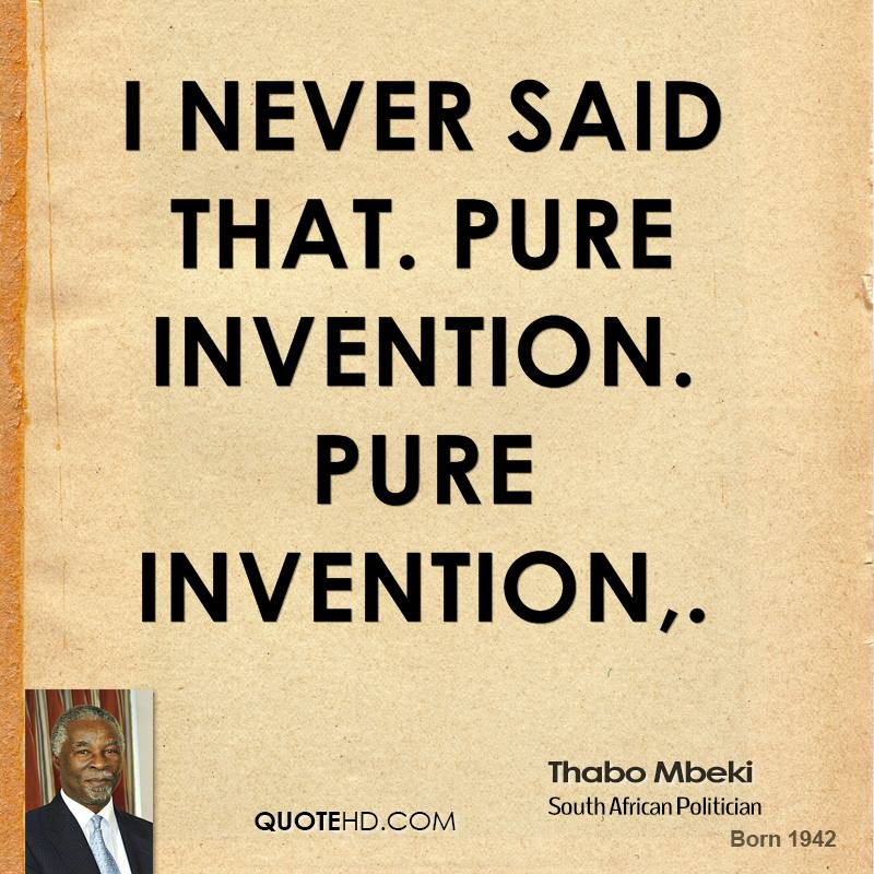 I never said that. Pure invention. Pure invention.