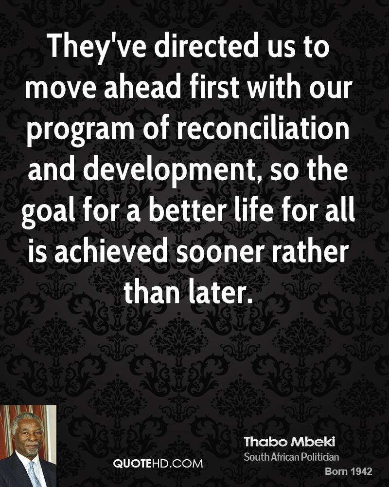 They've directed us to move ahead first with our program of reconciliation and development, so the goal for a better life for all is achieved sooner rather than later.