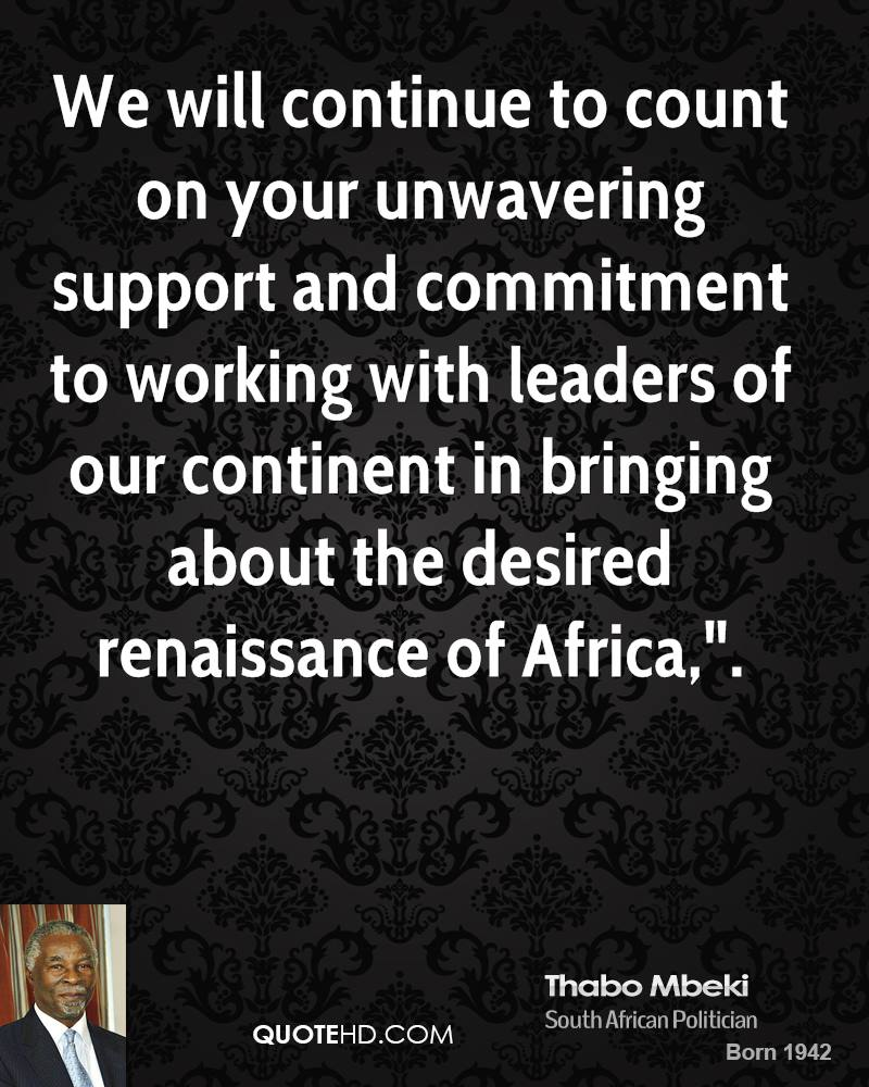 """We will continue to count on your unwavering support and commitment to working with leaders of our continent in bringing about the desired renaissance of Africa,""""."""
