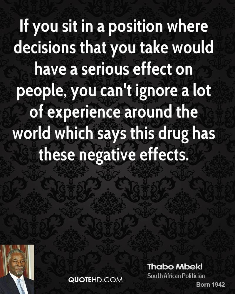 If you sit in a position where decisions that you take would have a serious effect on people, you can't ignore a lot of experience around the world which says this drug has these negative effects.