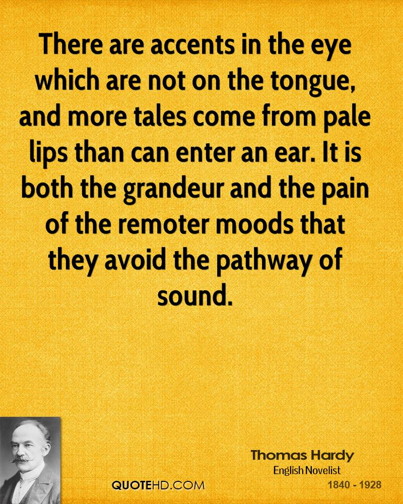 There are accents in the eye which are not on the tongue, and more tales come from pale lips than can enter an ear. It is both the grandeur and the pain of the remoter moods that they avoid the pathway of sound.
