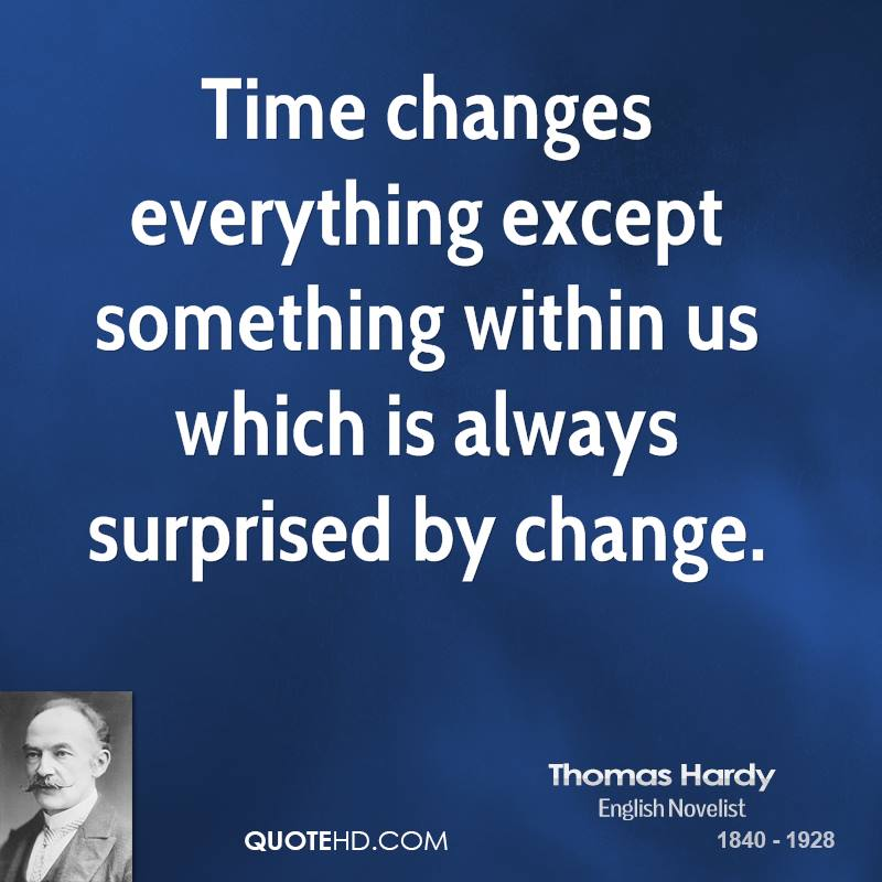 Thomas Hardy Time Quotes QuoteHD - Time changes in us