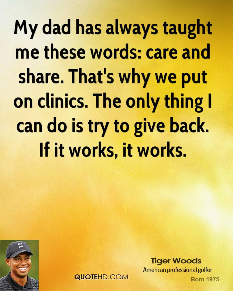 My dad has always taught me these words: care and share. That's why we put on clinics. The only thing I can do is try to give back. If it works, it works.