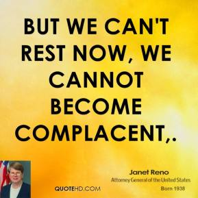 But we can't rest now, we cannot become complacent.