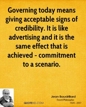 Governing today means giving acceptable signs of credibility. It is like advertising and it is the same effect that is achieved - commitment to a scenario.