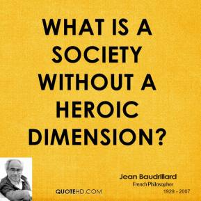Jean Baudrillard - What is a society without a heroic dimension?