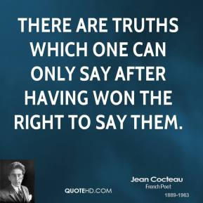 There are truths which one can only say after having won the right to say them.