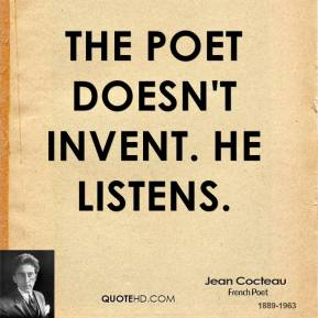 Jean Cocteau - The poet doesn't invent. He listens.