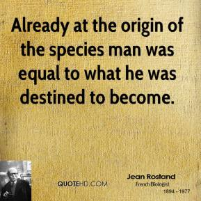 Already at the origin of the species man was equal to what he was destined to become.