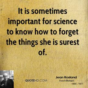 It is sometimes important for science to know how to forget the things she is surest of.
