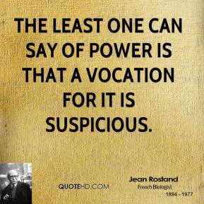 The least one can say of power is that a vocation for it is suspicious.