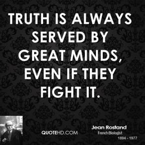 Truth is always served by great minds, even if they fight it.