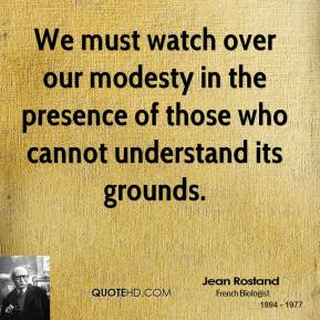 We must watch over our modesty in the presence of those who cannot understand its grounds.