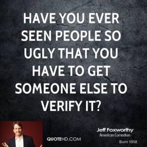 Jeff Foxworthy - Have you ever seen people so ugly that you have to get someone else to verify it?