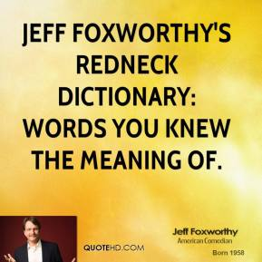 Jeff Foxworthy  - Jeff Foxworthy's Redneck Dictionary: Words You Knew the Meaning Of.