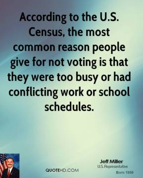 Jeff Miller - According to the U.S. Census, the most common reason people give for not voting is that they were too busy or had conflicting work or school schedules.