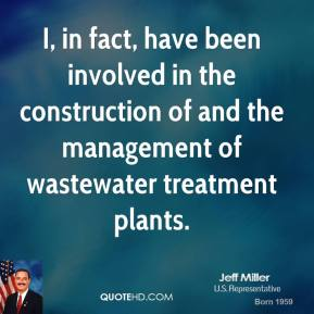 Jeff Miller - I, in fact, have been involved in the construction of and the management of wastewater treatment plants.