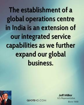 The establishment of a global operations centre in India is an extension of our integrated service capabilities as we further expand our global business.