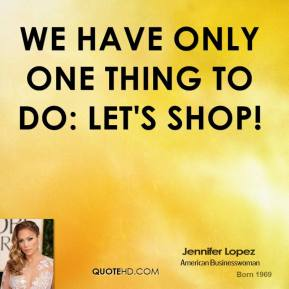 We have only one thing to do: Let's shop!