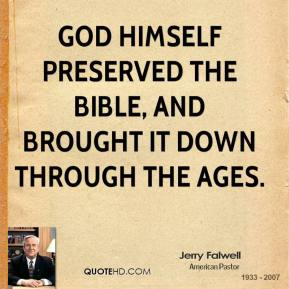 Jerry Falwell - God himself preserved the Bible, and brought it down through the ages.