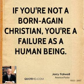 If you're not a born-again Christian, you're a failure as a human being.