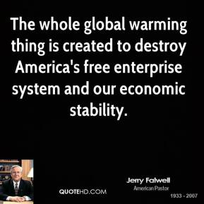 The whole global warming thing is created to destroy America's free enterprise system and our economic stability.