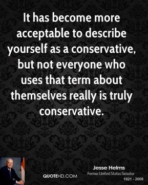It has become more acceptable to describe yourself as a conservative, but not everyone who uses that term about themselves really is truly conservative.