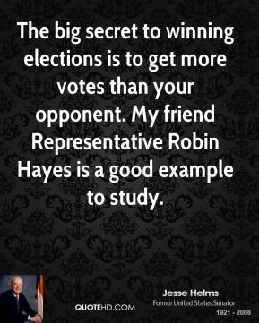 The big secret to winning elections is to get more votes than your opponent. My friend Representative Robin Hayes is a good example to study.