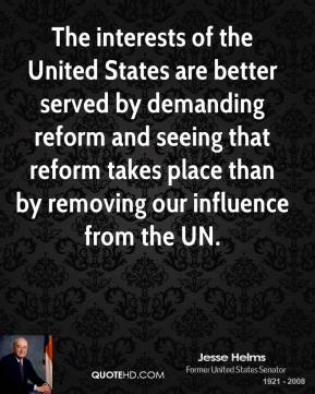 The interests of the United States are better served by demanding reform and seeing that reform takes place than by removing our influence from the UN.