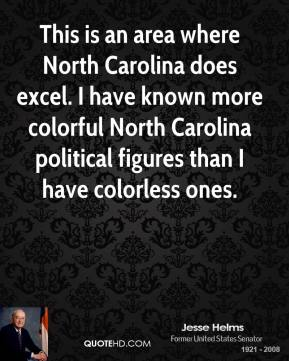 This is an area where North Carolina does excel. I have known more colorful North Carolina political figures than I have colorless ones.