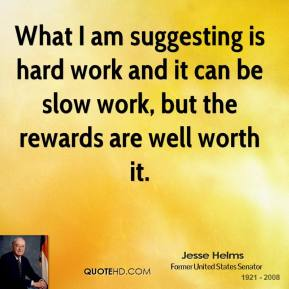 What I am suggesting is hard work and it can be slow work, but the rewards are well worth it.