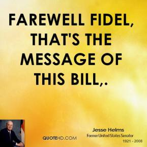 Farewell Fidel, that's the message of this bill.