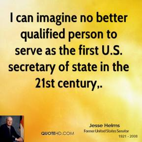 I can imagine no better qualified person to serve as the first U.S. secretary of state in the 21st century.