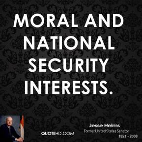 Jesse Helms  - moral and national security interests.