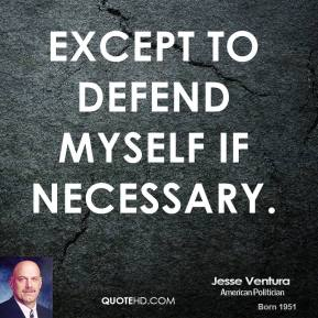 except to defend myself if necessary.