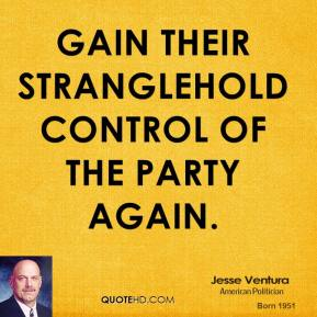 Jesse Ventura  - gain their stranglehold control of the party again.