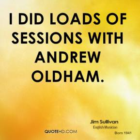 Jim Sullivan - I did loads of sessions with Andrew Oldham.