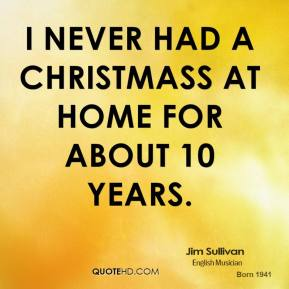 I never had a Christmass at home for about 10 years.