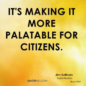 It's making it more palatable for citizens.