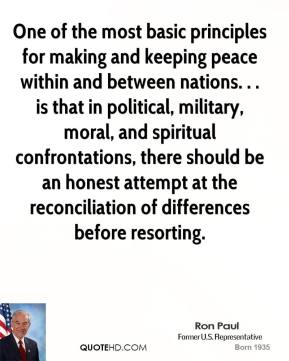 One of the most basic principles for making and keeping peace within and between nations. . . is that in political, military, moral, and spiritual confrontations, there should be an honest attempt at the reconciliation of differences before resorting.