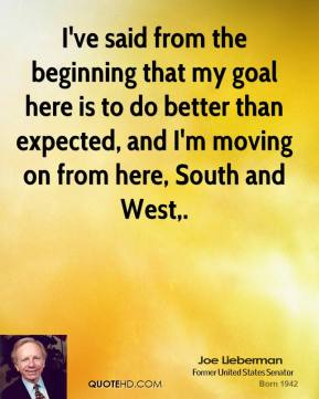 I've said from the beginning that my goal here is to do better than expected, and I'm moving on from here, South and West.