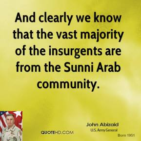 And clearly we know that the vast majority of the insurgents are from the Sunni Arab community.