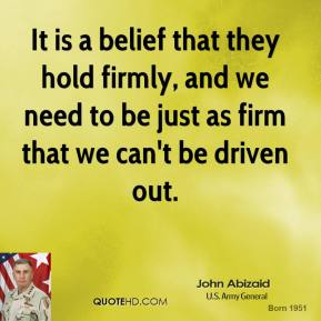 It is a belief that they hold firmly, and we need to be just as firm that we can't be driven out.