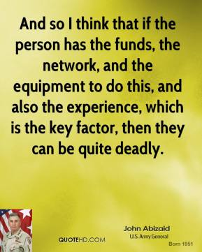 John Abizaid - And so I think that if the person has the funds, the network, and the equipment to do this, and also the experience, which is the key factor, then they can be quite deadly.